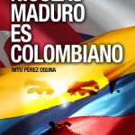 Nitu Pérez Osuna y su libro: «Nicolás Maduro es colombiano»